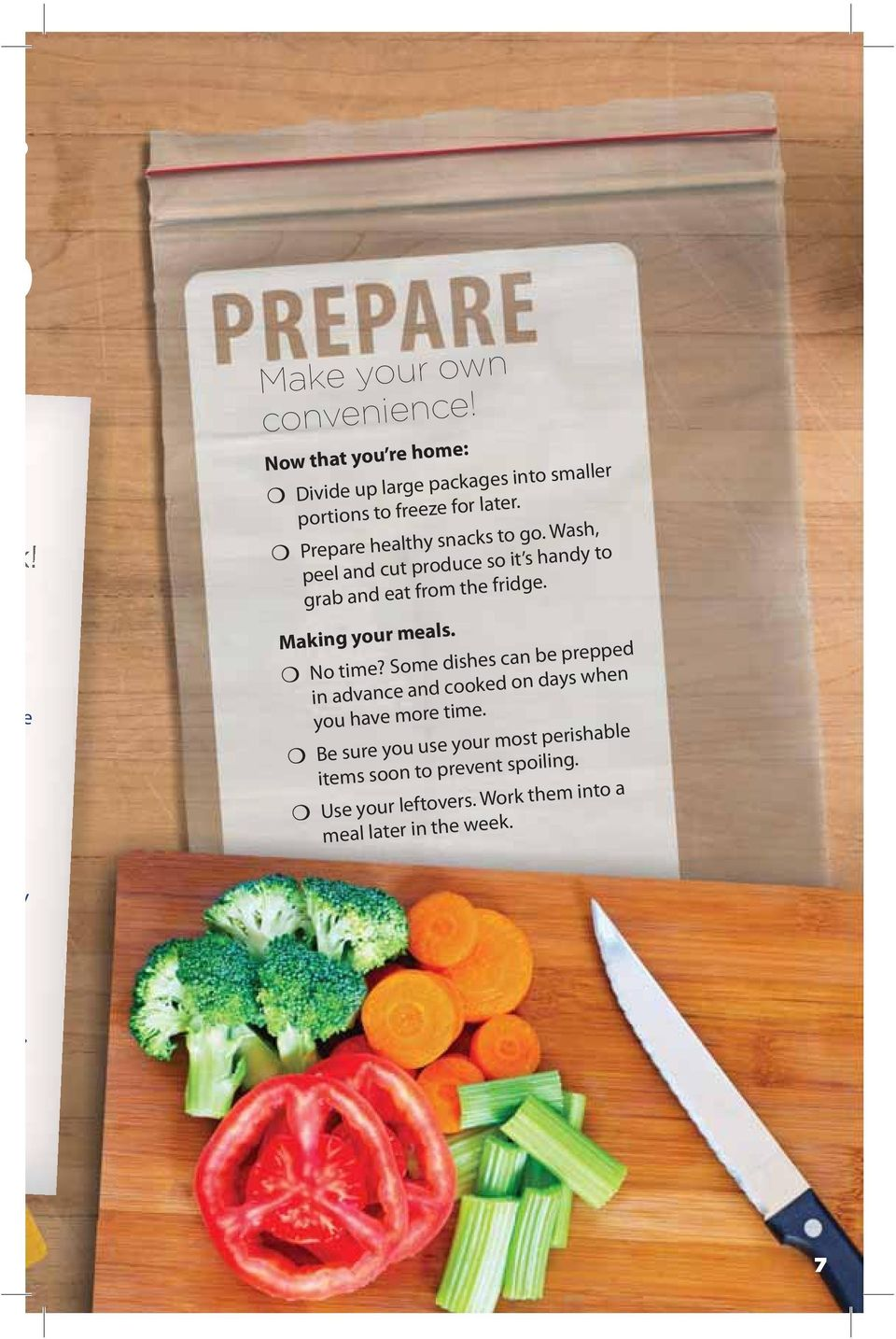 Prepare healthy snacks to go. Wash, peel and cut produce so it s handy to grab and eat from the fridge.