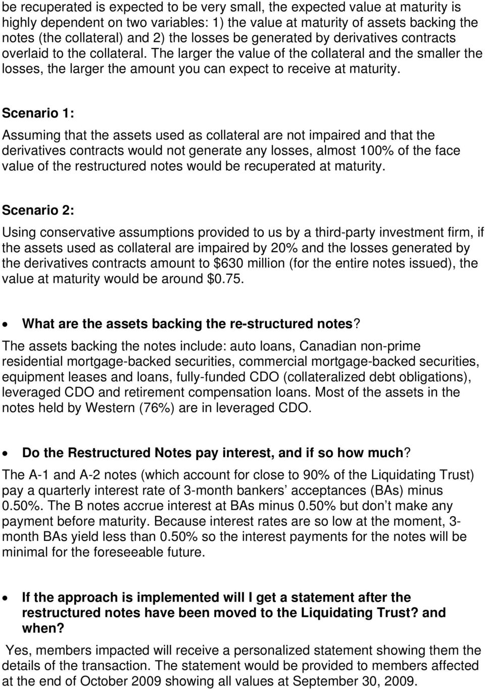 Scenario 1: Assuming that the assets used as collateral are not impaired and that the derivatives contracts would not generate any losses, almost 100% of the face value of the restructured notes