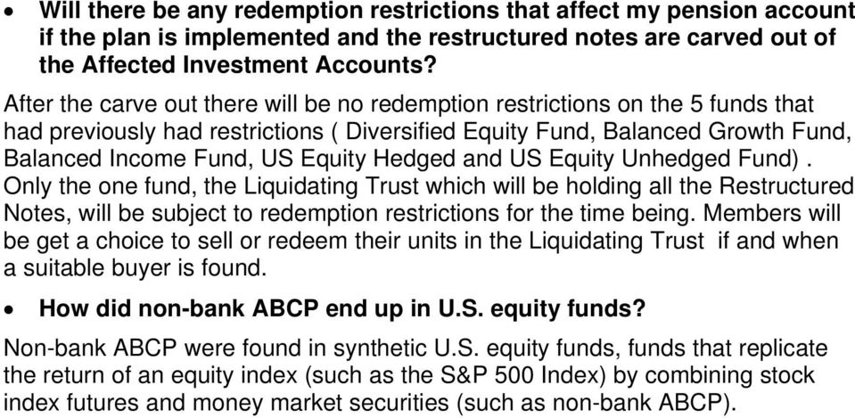 Hedged and US Equity Unhedged Fund). Only the one fund, the Liquidating Trust which will be holding all the Restructured Notes, will be subject to redemption restrictions for the time being.