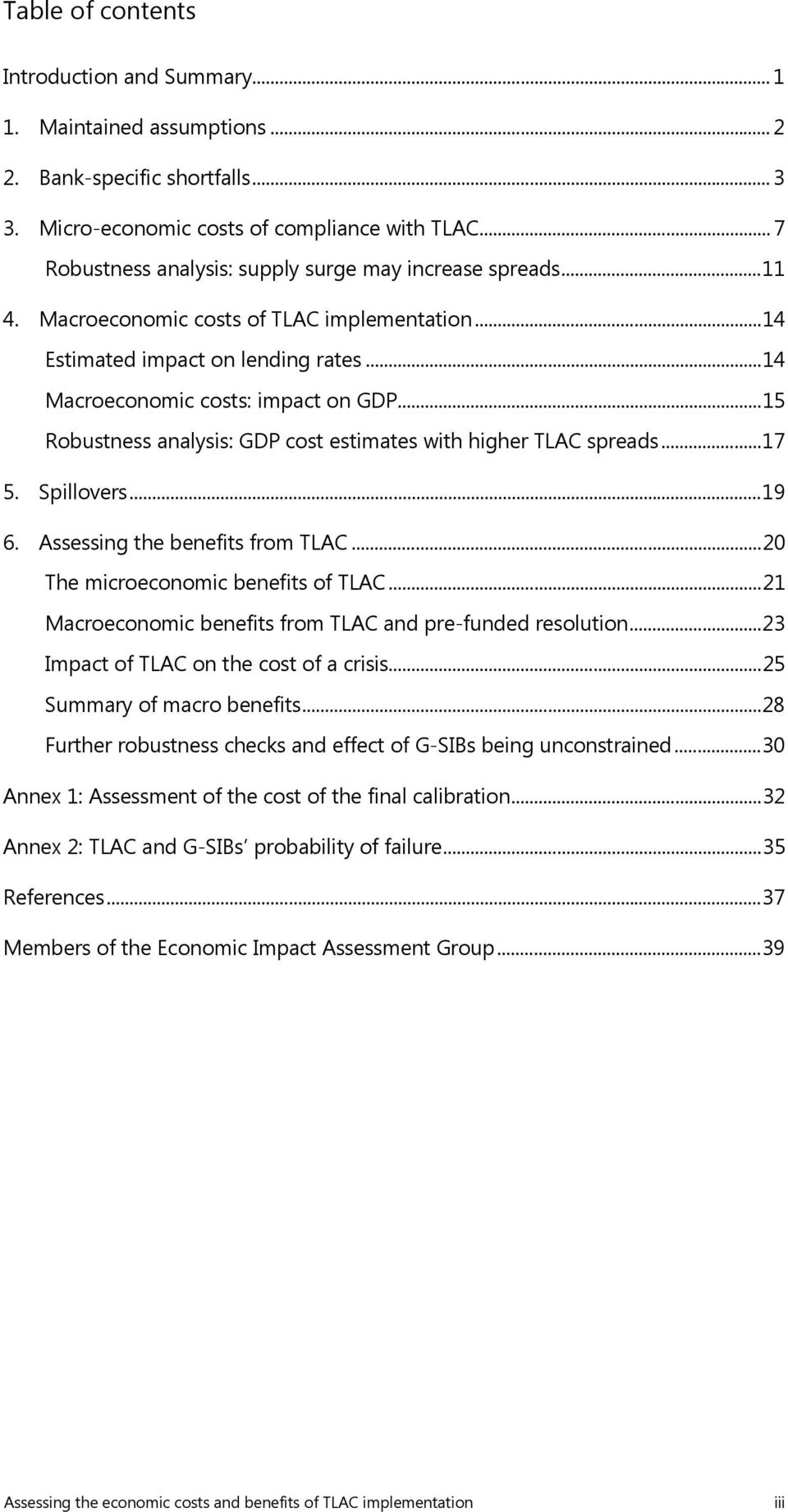 .. 15 Robustness analysis: GDP cost estimates with higher TLAC spreads... 17 5. Spillovers... 19 6. Assessing the benefits from TLAC... 2 The microeconomic benefits of TLAC.