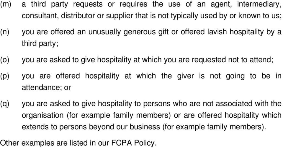 are offered hospitality at which the giver is not going to be in attendance; or you are asked to give hospitality to persons who are not associated with the organisation