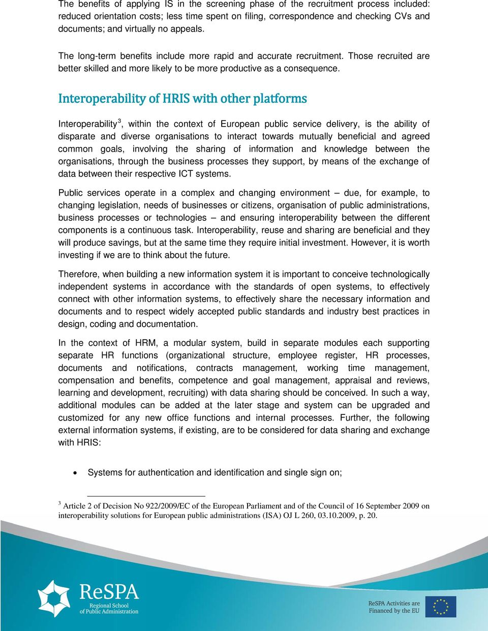 Interoperability of HRIS with other platforms Interoperability 3, within the context of European public service delivery, is the ability of disparate and diverse organisations to interact towards