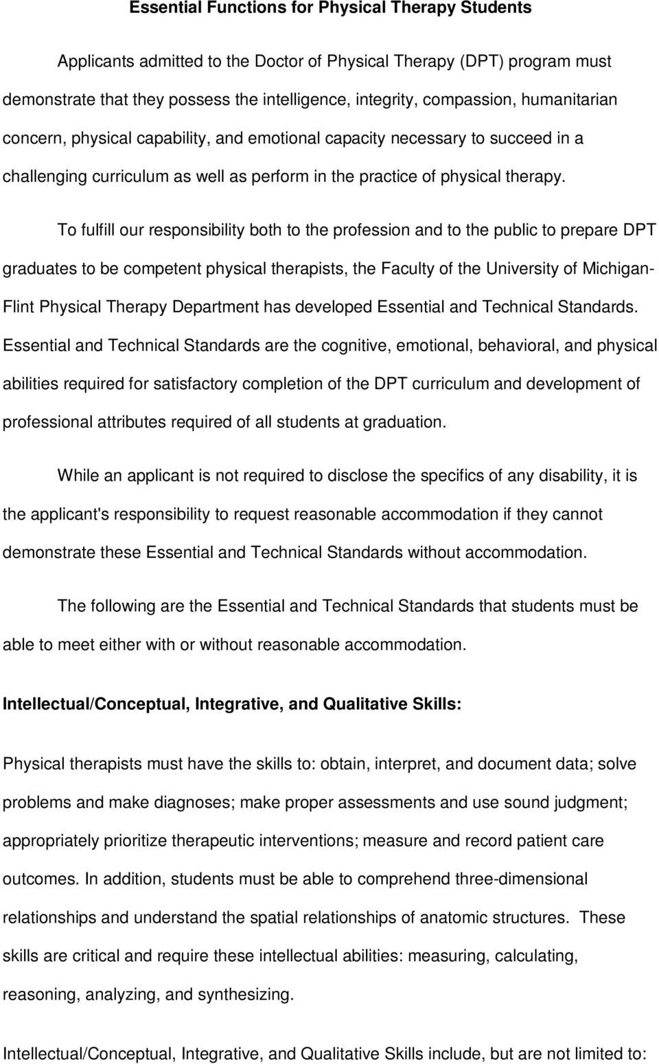 To fulfill our responsibility both to the profession and to the public to prepare DPT graduates to be competent physical therapists, the Faculty of the University of Michigan- Flint Physical Therapy