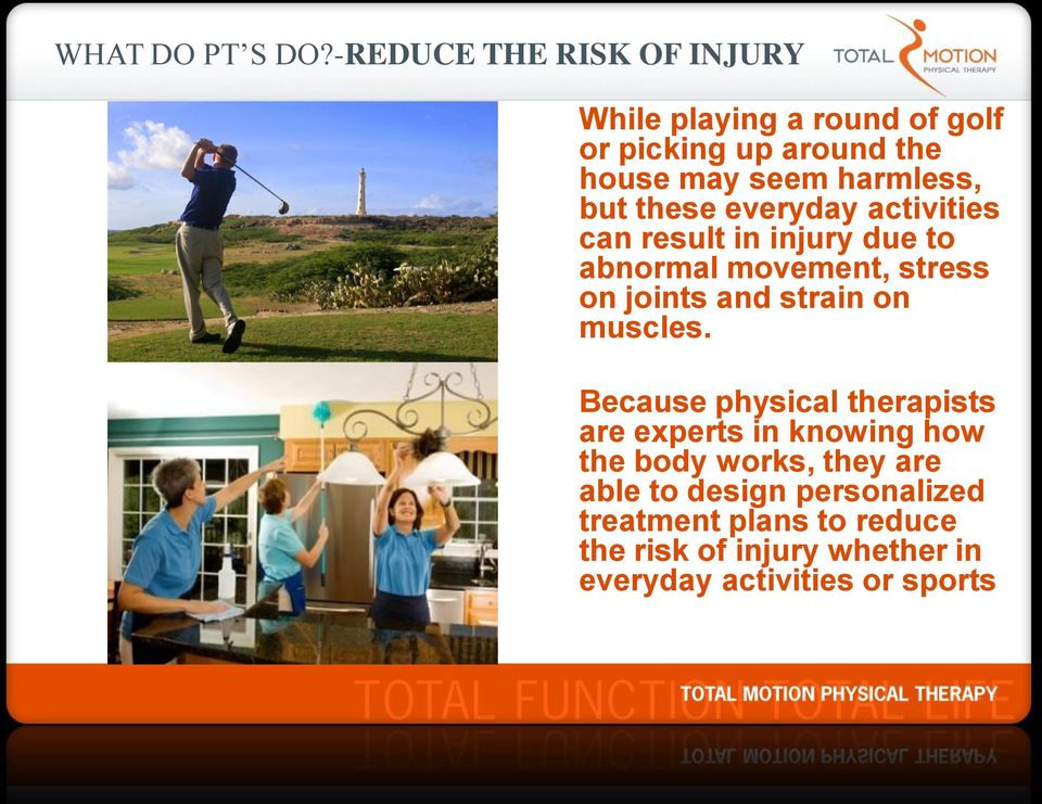 but these everyday activities can result in injury due to abnormal movement, stress on joints and strain on