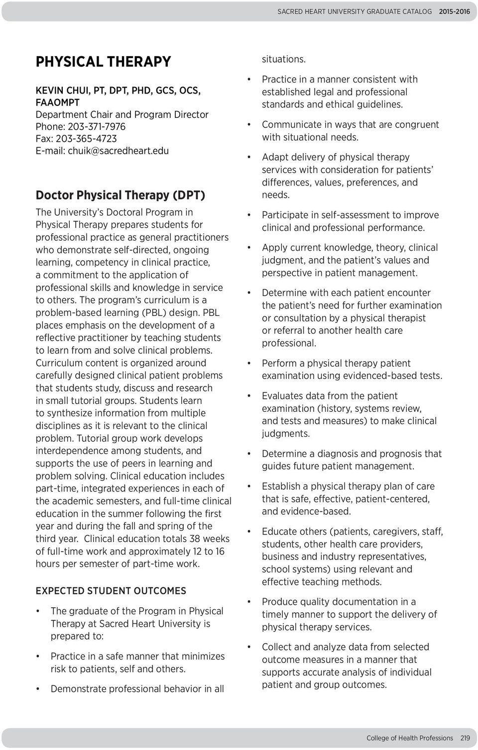 edu Doctor Physical Therapy (DPT) The University s Doctoral Program in Physical Therapy prepares students for professional practice as general practitioners who demonstrate self-directed, ongoing