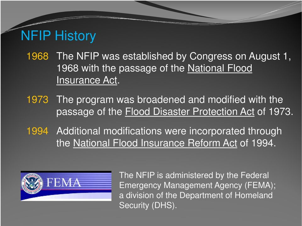 1973 The program was broadened d and modified d with the passage of the Flood Disaster Protection Act of 1973.