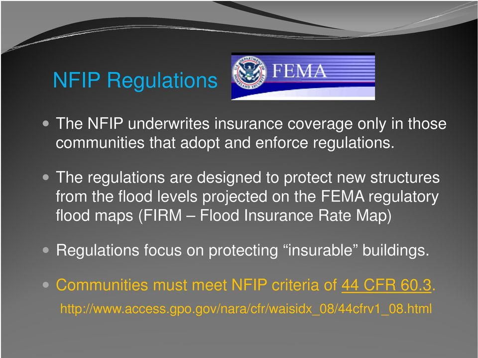 The regulations are designed to protect new structures from the flood levels projected on the FEMA regulatory flood