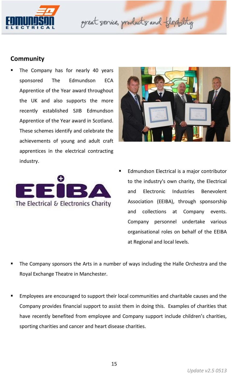 Edmundson Electrical is a major contributor to the industry's own charity, the Electrical and Electronic Industries Benevolent Association (EEIBA), through sponsorship and collections at Company