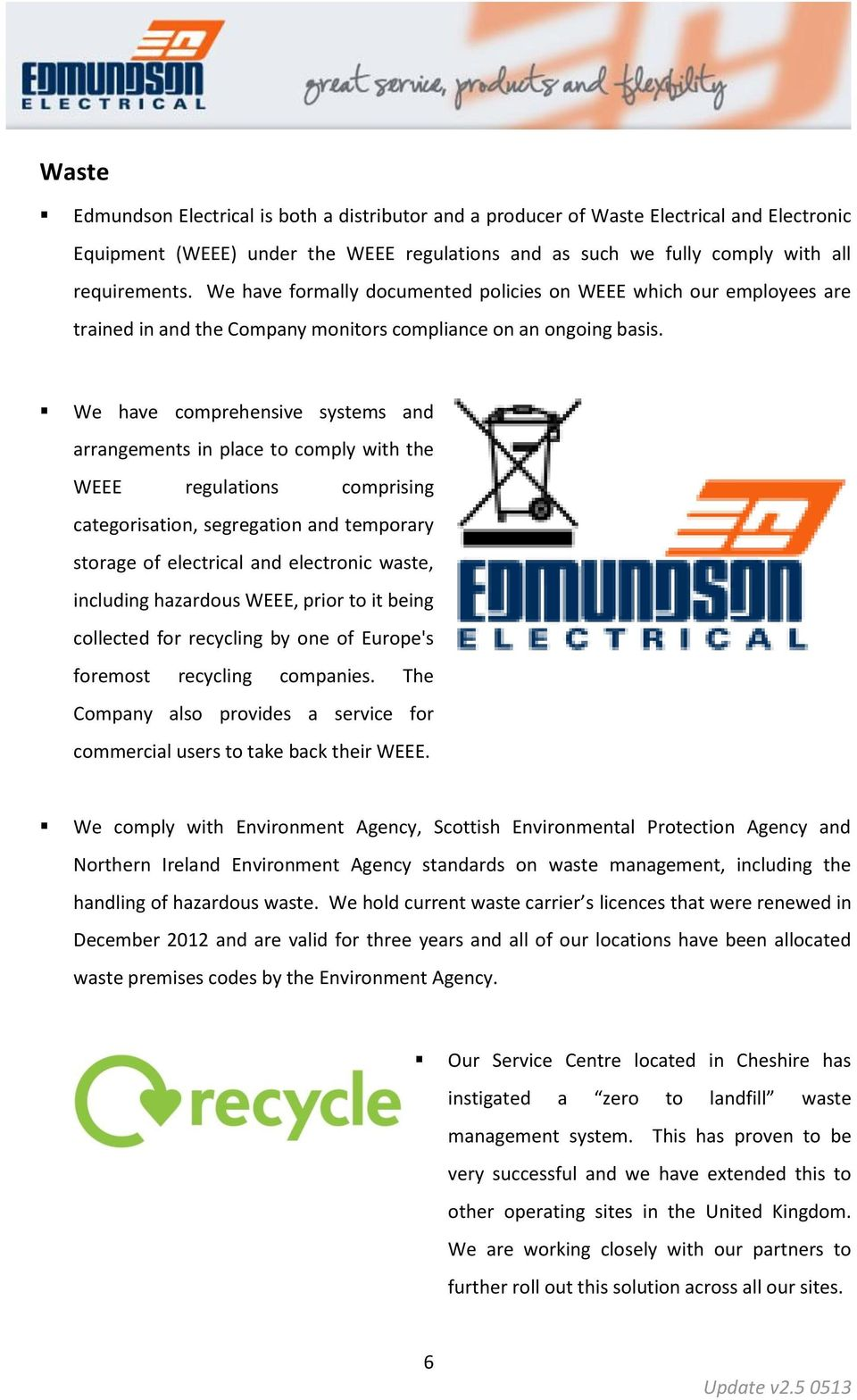 We have comprehensive systems and arrangements in place to comply with the WEEE regulations comprising categorisation, segregation and temporary storage of electrical and electronic waste, including