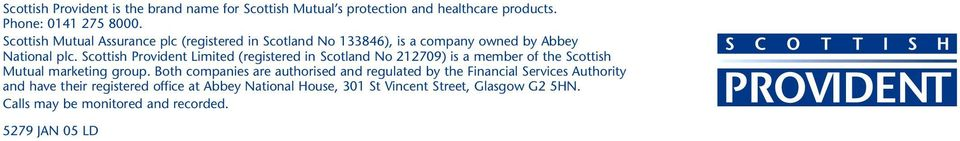 Scottish Provident Limited (registered in Scotland No 212709) is a member of the Scottish Mutual marketing group.
