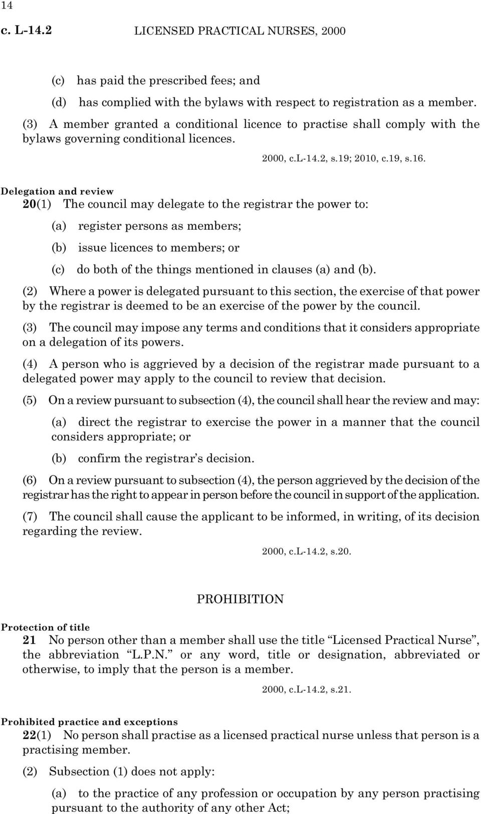 Delegation and review 20(1) The council may delegate to the registrar the power to: (a) register persons as members; (b) issue licences to members; or (c) do both of the things mentioned in clauses