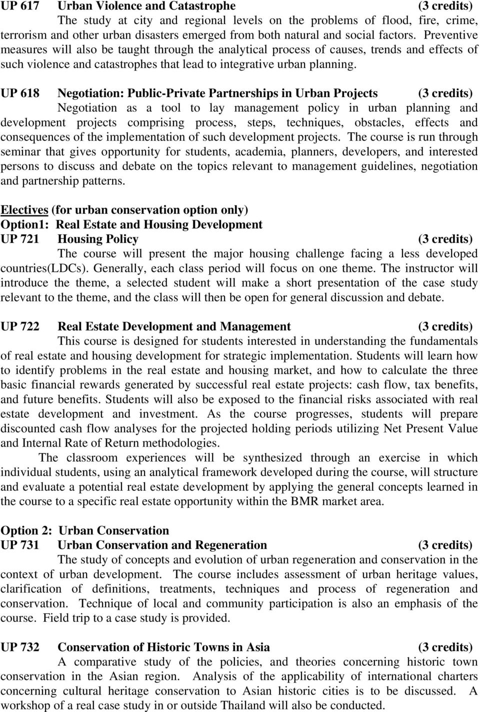 UP 618 Negotiation: Public-Private Partnerships in Urban Projects () Negotiation as a tool to lay management policy in urban and development projects comprising process, steps, techniques, obstacles,