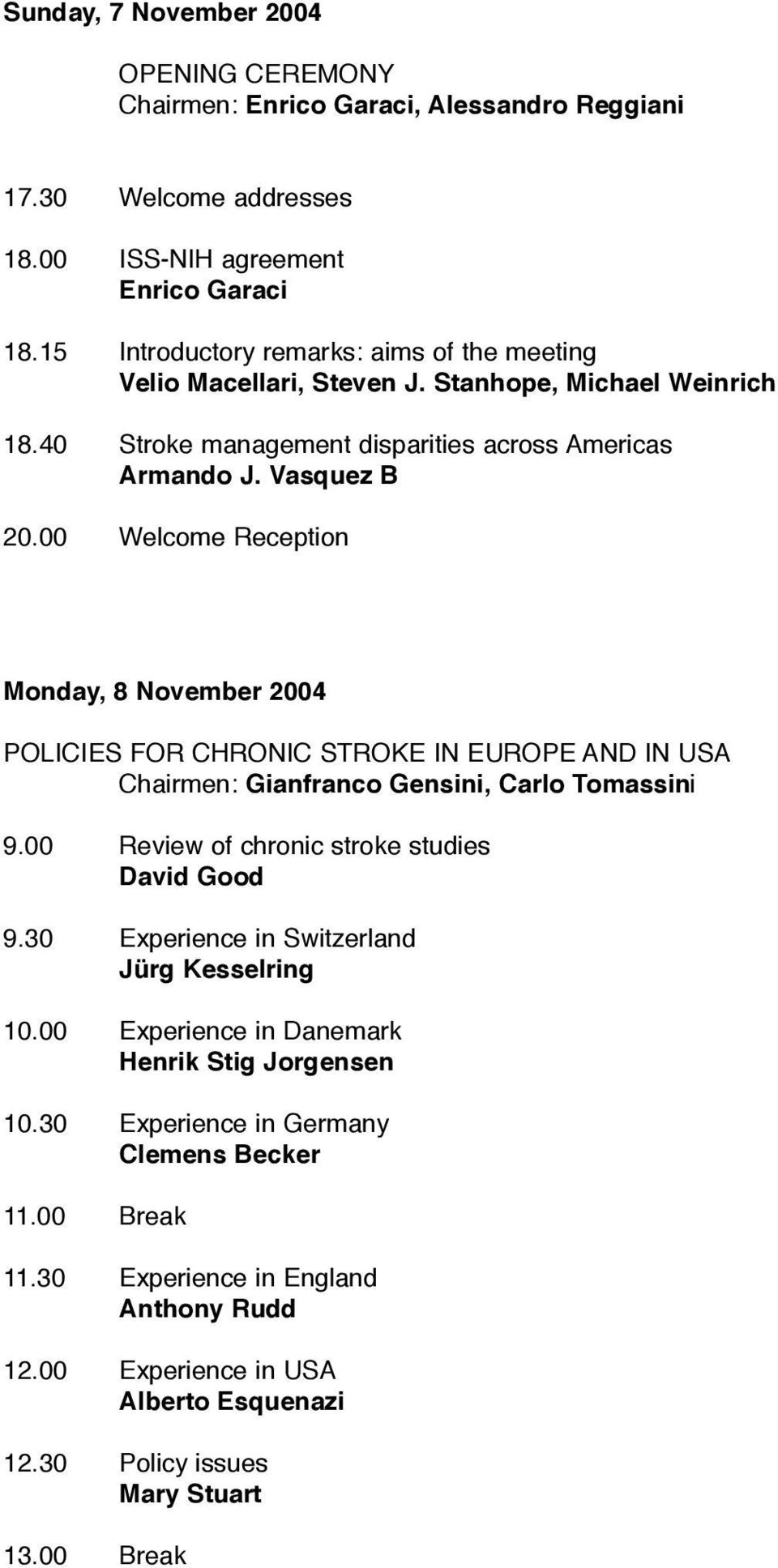 00 Welcome Reception Monday, 8 November 2004 POLICIES FOR CHRONIC STROKE IN EUROPE AND IN USA Chairmen: Gianfranco Gensini, Carlo Tomassini 9.00 Review of chronic stroke studies David Good 9.