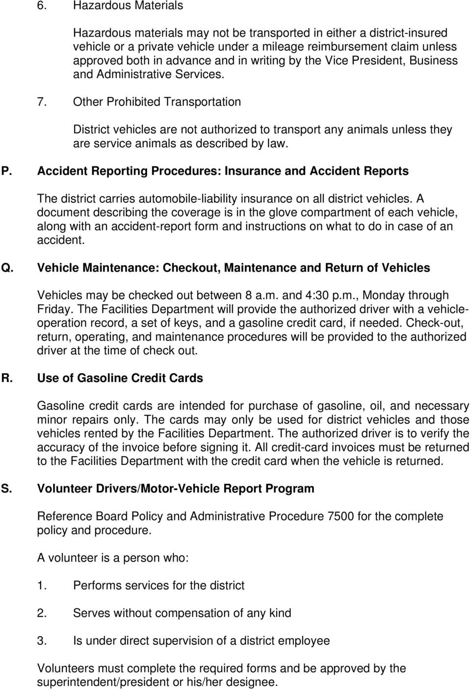 Other Prohibited Transportation District vehicles are not authorized to transport any animals unless they are service animals as described by law. P. Accident Reporting Procedures: Insurance and Accident Reports The district carries automobile-liability insurance on all district vehicles.
