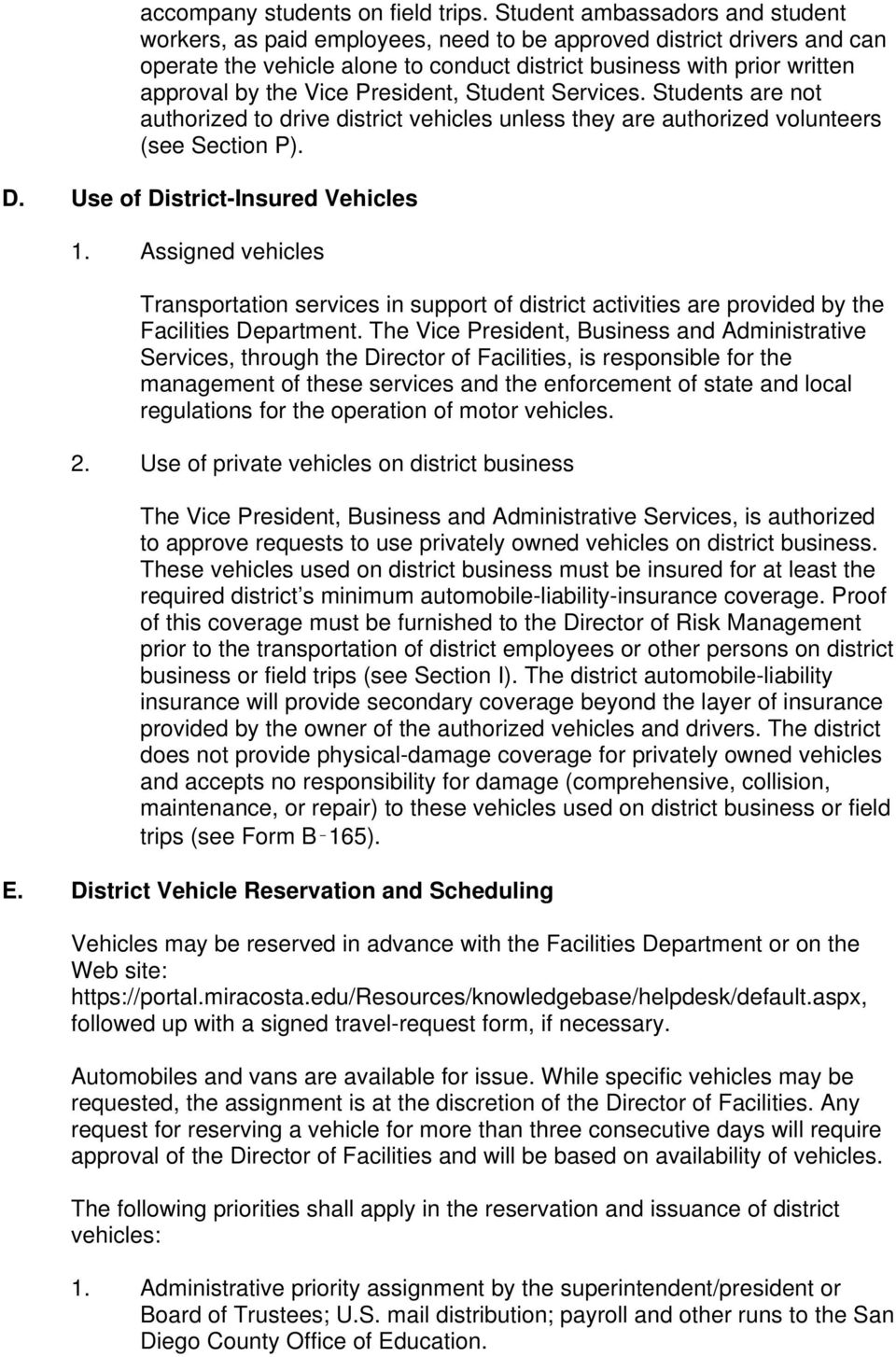 President, Student Services. Students are not authorized to drive district vehicles unless they are authorized volunteers (see Section P). D. Use of District-Insured Vehicles 1.