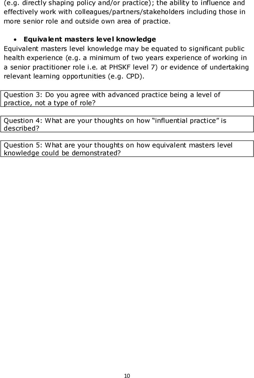 e. at PHSKF level 7) or evidence of undertaking relevant learning opportunities (e.g. CPD). Question 3: Do you agree with advanced practice being a level of practice, not a type of role?