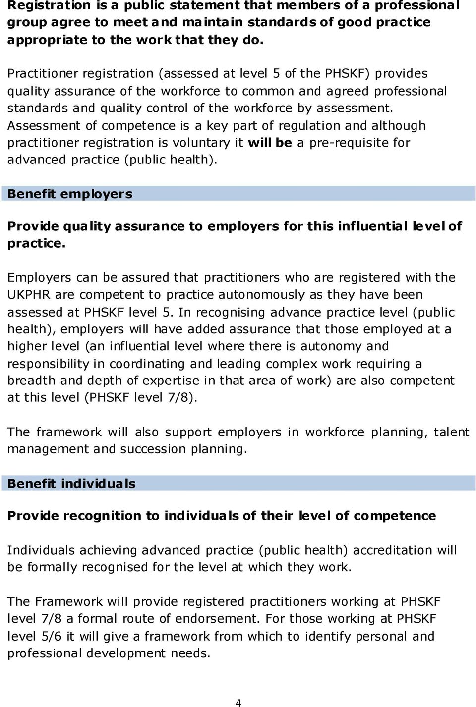 Assessment of competence is a key part of regulation and although practitioner registration is voluntary it will be a pre-requisite for advanced practice (public health).
