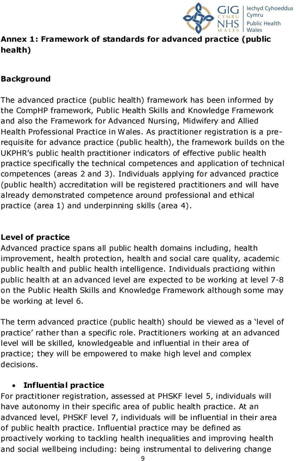 As practitioner registration is a prerequisite for advance practice (public health), the framework builds on the UKPHR s public health practitioner indicators of effective public health practice