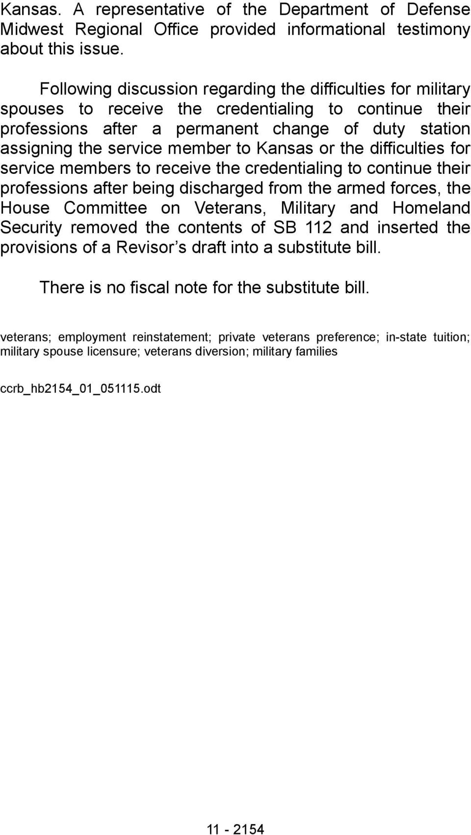 to Kansas or the difficulties for service members to receive the credentialing to continue their professions after being discharged from the armed forces, the House Committee on Veterans, Military