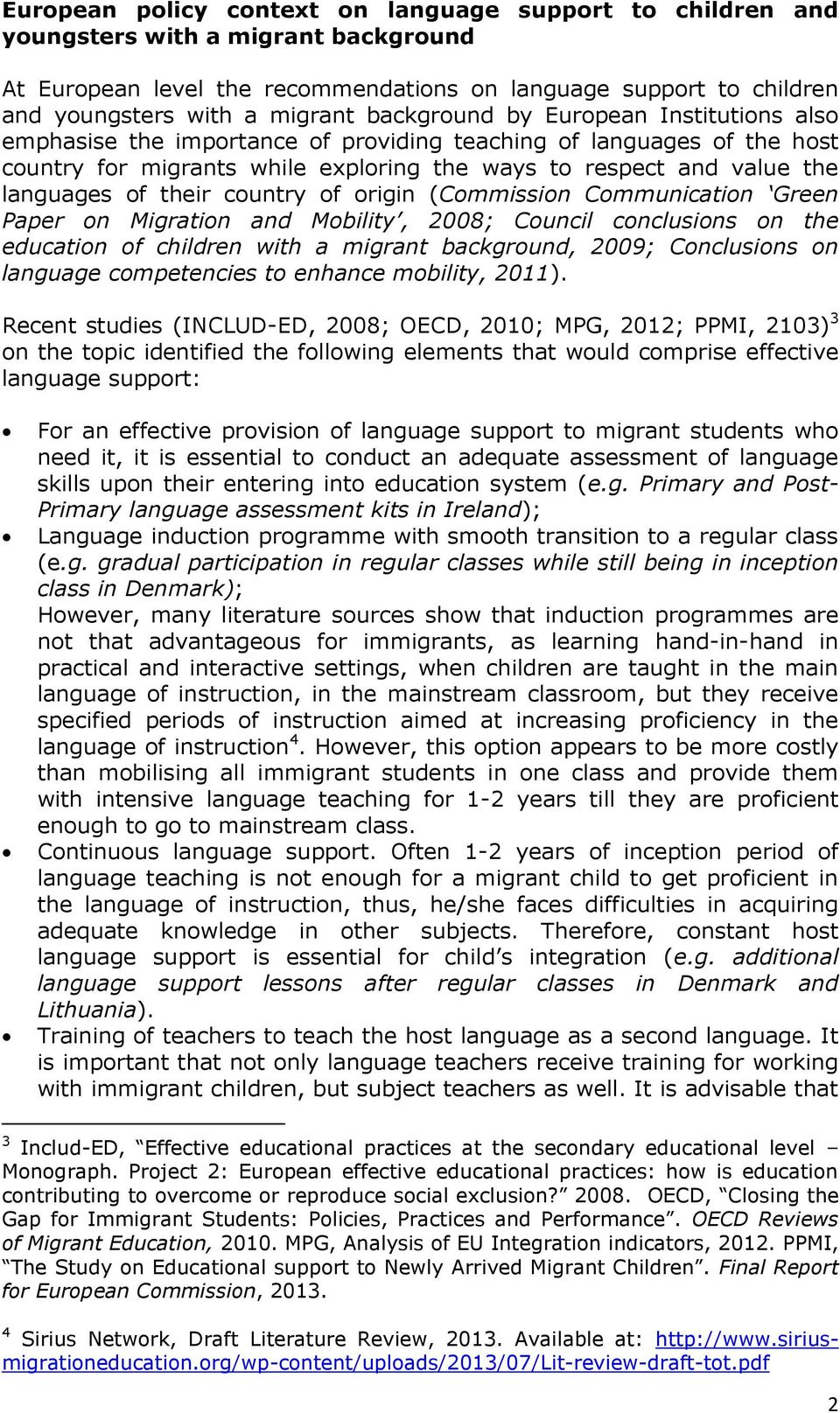 their country of origin (Commission Communication Green Paper on Migration and Mobility, 2008; Council conclusions on the education of children with a migrant background, 2009; Conclusions on
