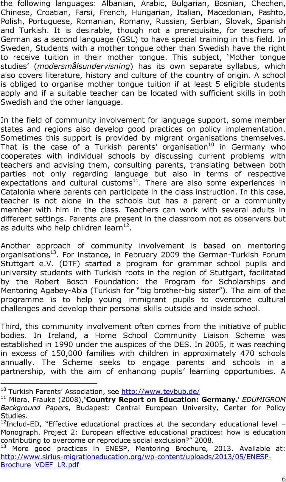 In Sweden, Students with a mother tongue other than Swedish have the right to receive tuition in their mother tongue.