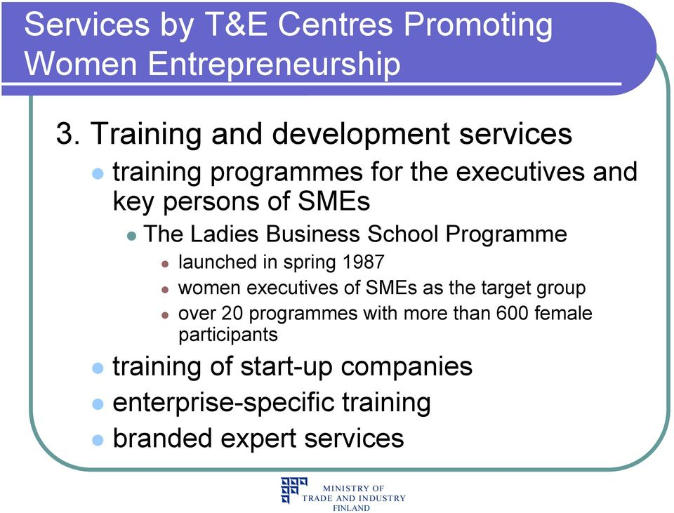SMEs The Ladies Business School Programme launched in spring 1987 women executives of SMEs as