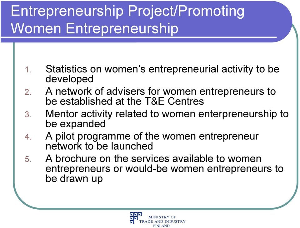 Mentor activity related to women enterpreneurship to be expanded 4.