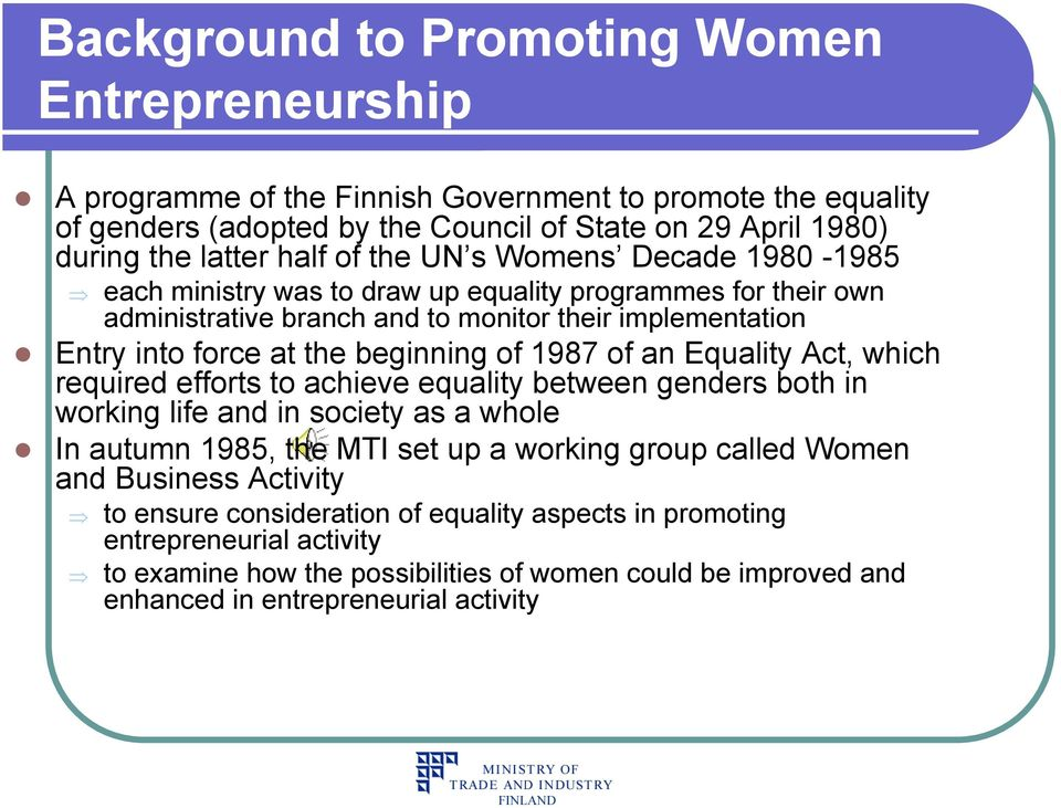 1987 of an Equality Act, which required efforts to achieve equality between genders both in working life and in society as a whole In autumn 1985, the MTI set up a working group called Women and