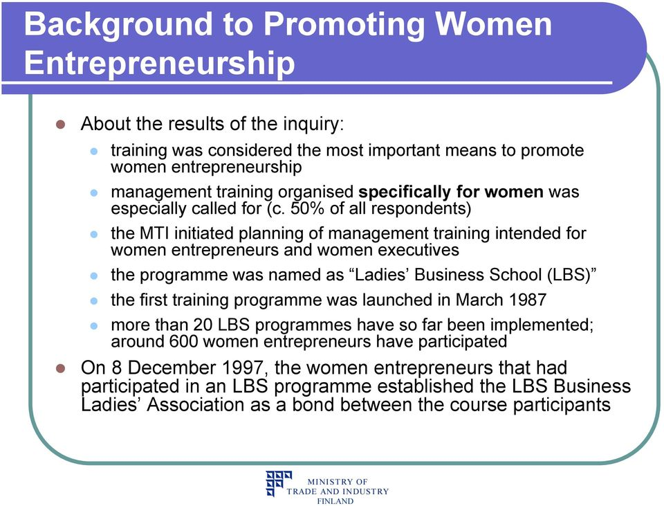 50% of all respondents) the MTI initiated planning of management training intended for women entrepreneurs and women executives the programme was named as Ladies Business School (LBS) the