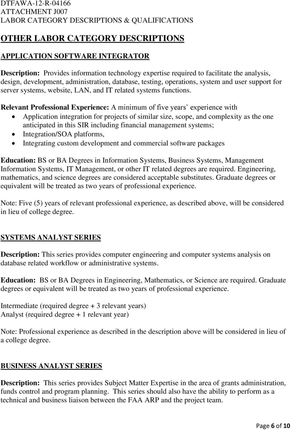 Relevant Professional Experience: A minimum of five years experience with Application integration for projects of similar size, scope, and complexity as the one anticipated in this SIR including