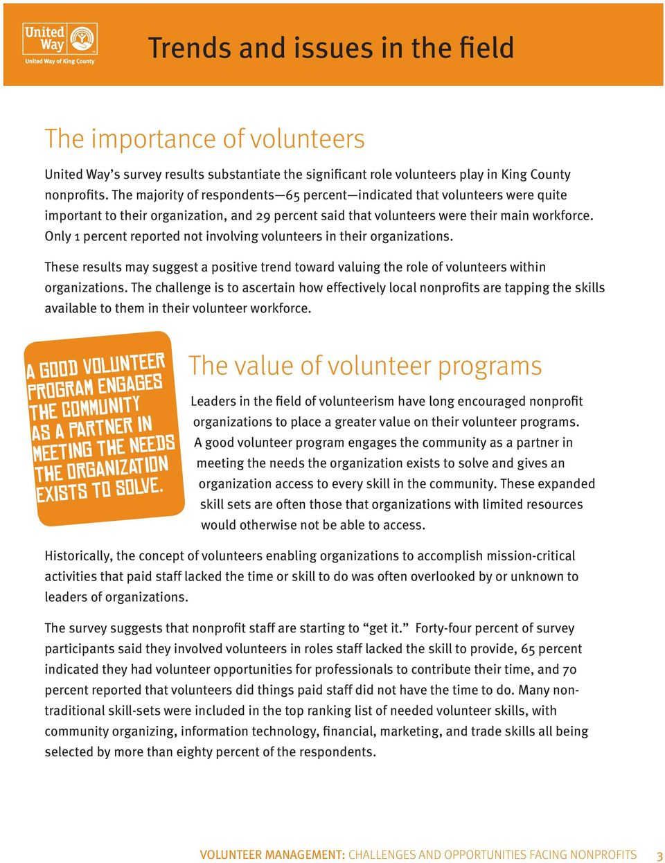 Only 1 percent reported not involving volunteers in their organizations. These results may suggest a positive trend toward valuing the role of volunteers within organizations.