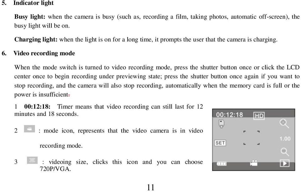 Video recording mode When the mode switch is turned to video recording mode, press the shutter button once or click the LCD center once to begin recording under previewing state; press the shutter
