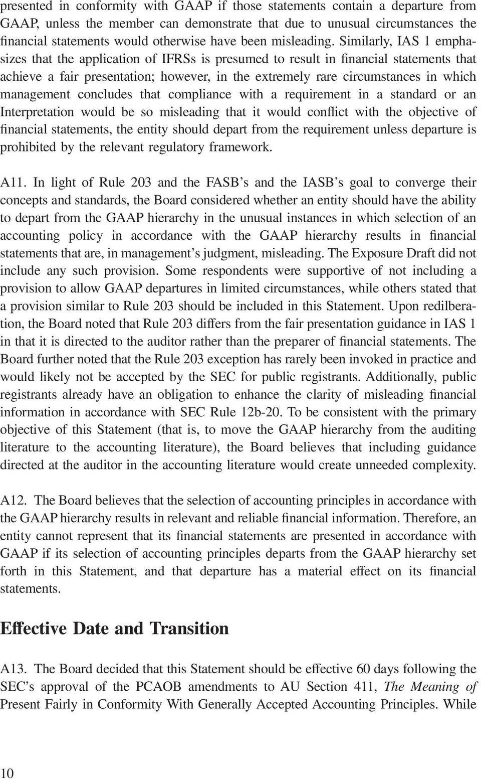 Similarly, IAS 1 emphasizes that the application of IFRSs is presumed to result in financial statements that achieve a fair presentation; however, in the extremely rare circumstances in which