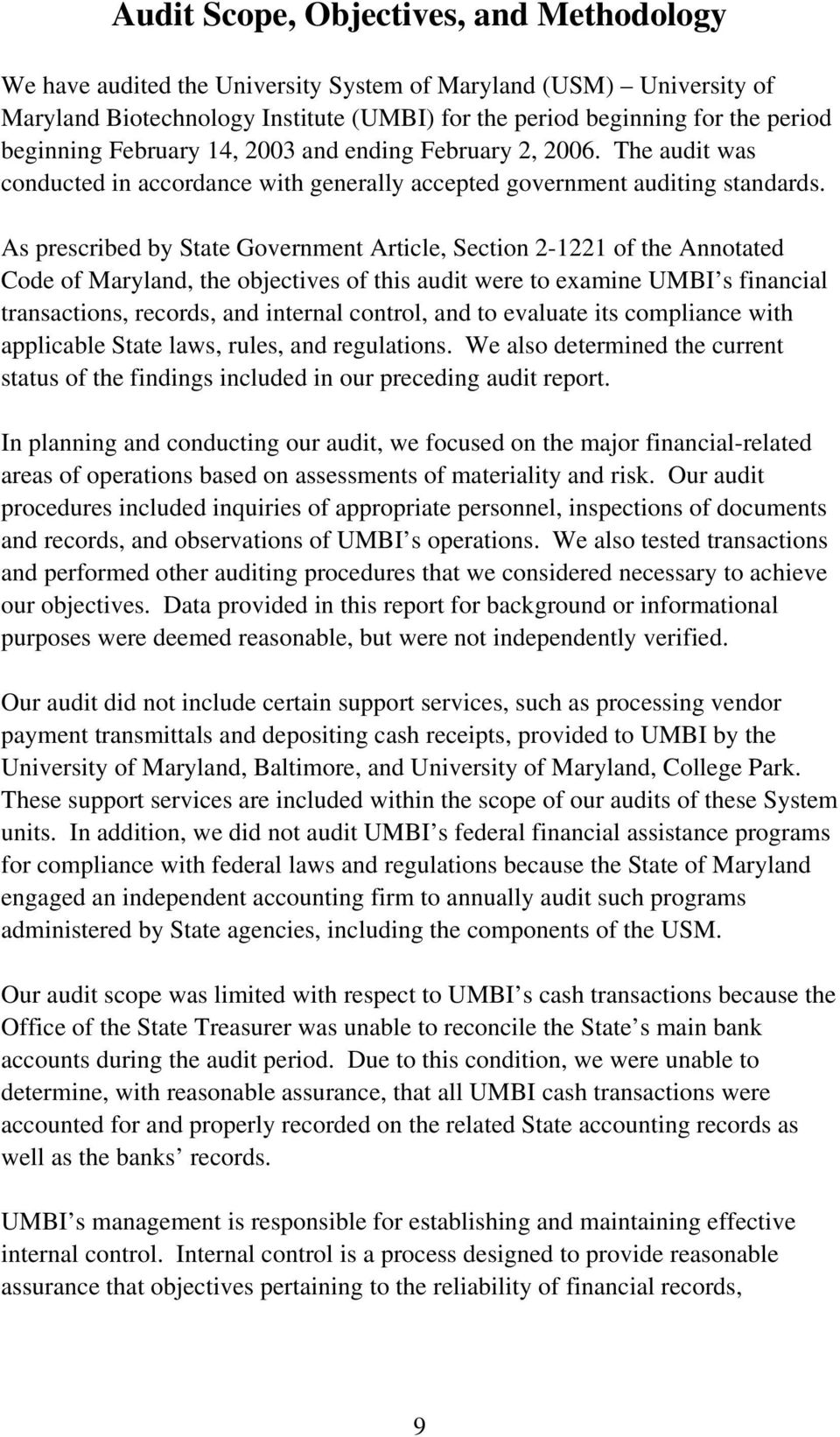 As prescribed by State Government Article, Section 2-1221 of the Annotated Code of Maryland, the objectives of this audit were to examine UMBI s financial transactions, records, and internal control,