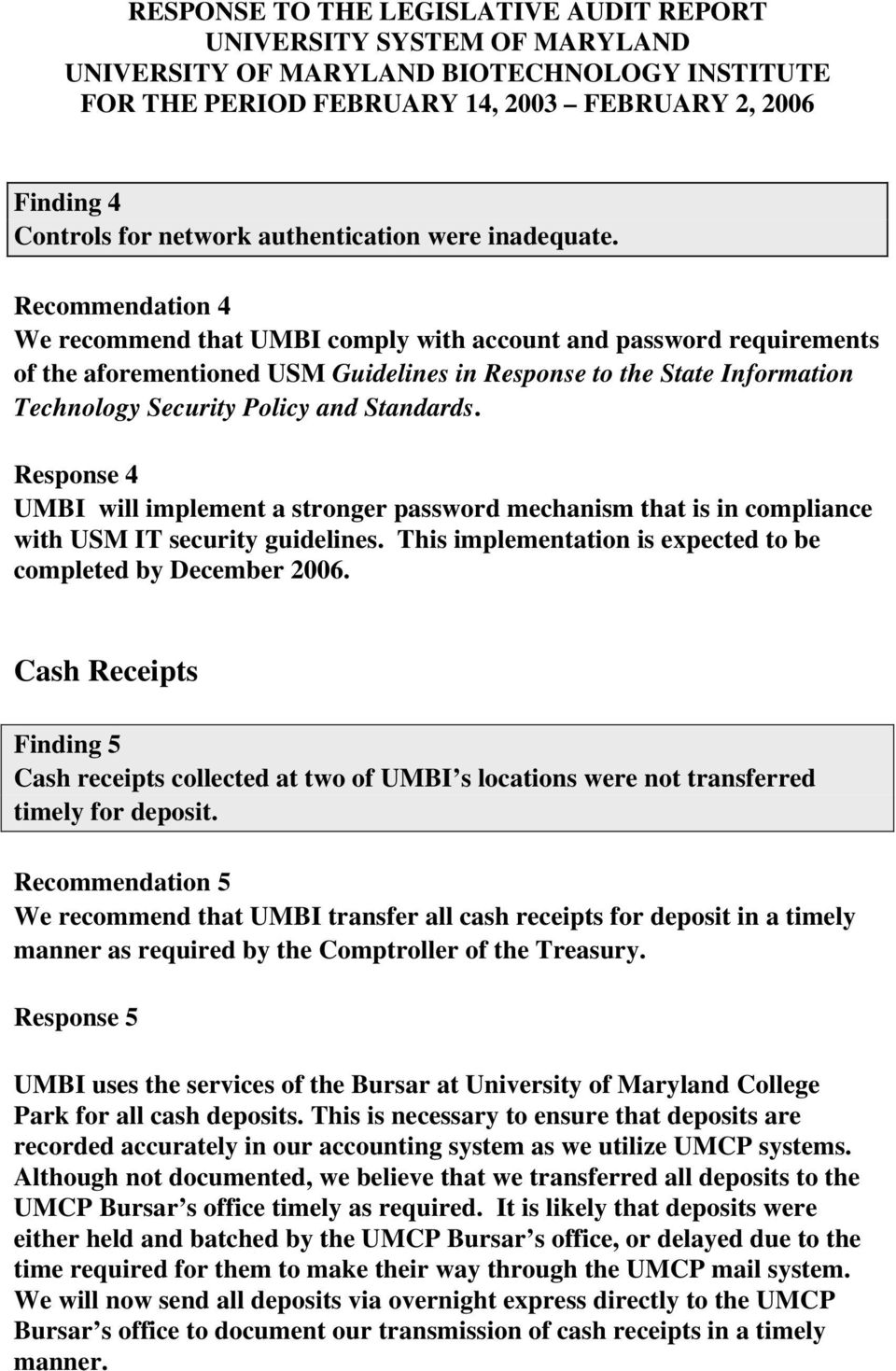 Recommendation 4 We recommend that UMBI comply with account and password requirements of the aforementioned USM Guidelines in Response to the State Information Technology Security Policy and