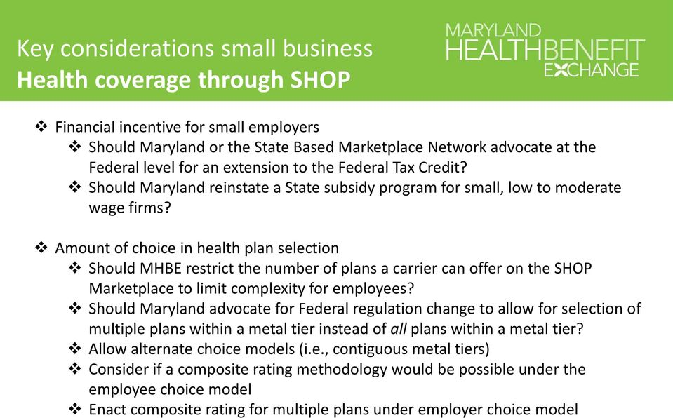 Amount of choice in health plan selection Should MHBE restrict the number of plans a carrier can offer on the SHOP Marketplace to limit complexity for employees?