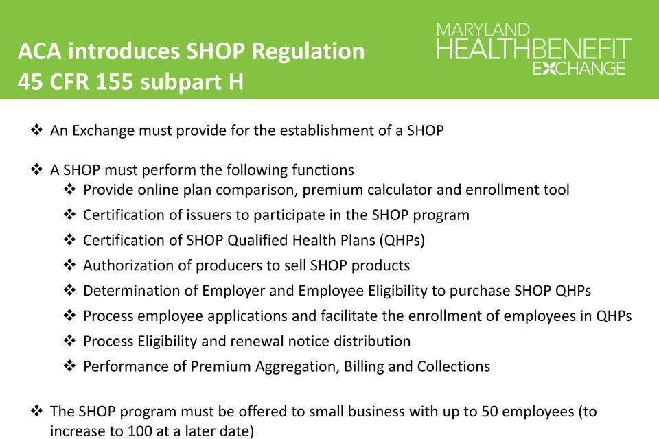 products Determination of Employer and Employee Eligibility to purchase SHOP QHPs Process employee applications and facilitate the enrollment of employees in QHPs Process Eligibility and