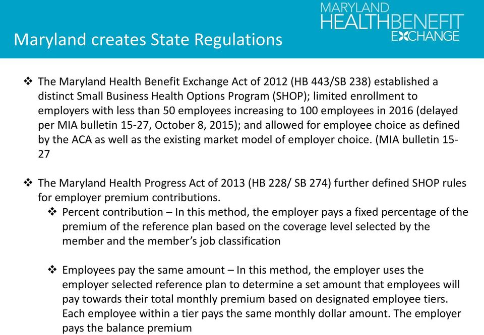 existing market model of employer choice. (MIA bulletin 15-27 The Maryland Health Progress Act of 2013 (HB 228/ SB 274) further defined SHOP rules for employer premium contributions.
