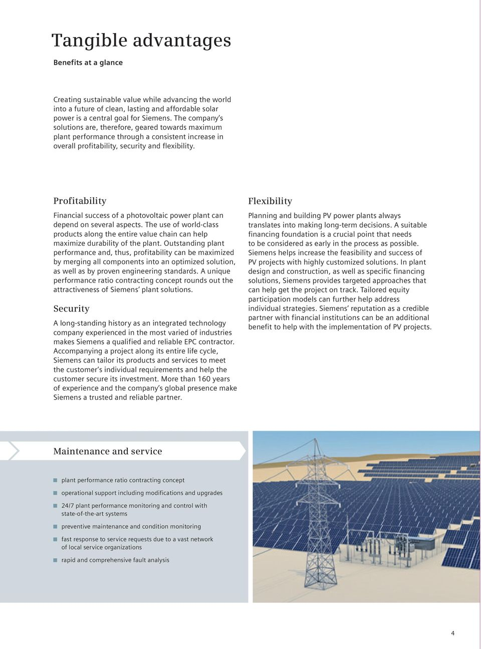 Profitability Financial success of a photovoltaic power plant can depend on several aspects. The use of world-class products along the entire value chain can help maximize durability of the plant.