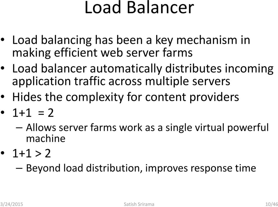 the complexity for content providers 1+1 = 2 Allows server farms work as a single virtual