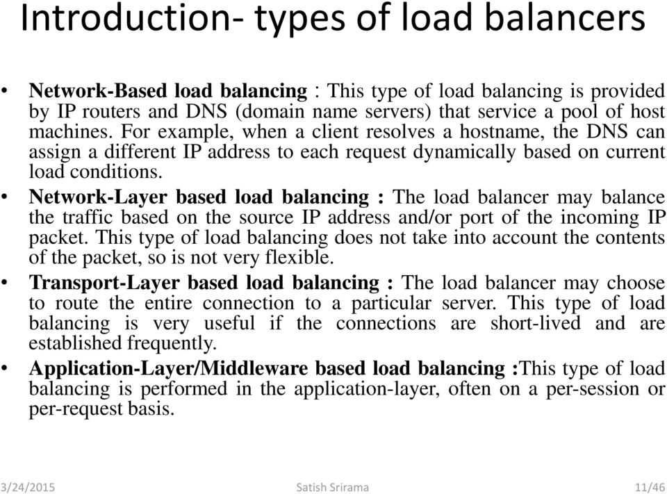 Network-Layer based load balancing : The load balancer may balance the traffic based on the source IP address and/or port of the incoming IP packet.