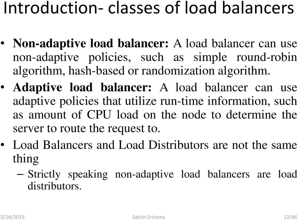 Adaptive load balancer: A load balancer can use adaptive policies that utilize run-time information, such as amount of CPU load on the