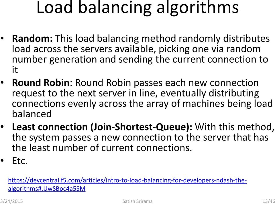 the array of machines being load balanced Least connection (Join-Shortest-Queue): With this method, the system passes a new connection to the server that has the least