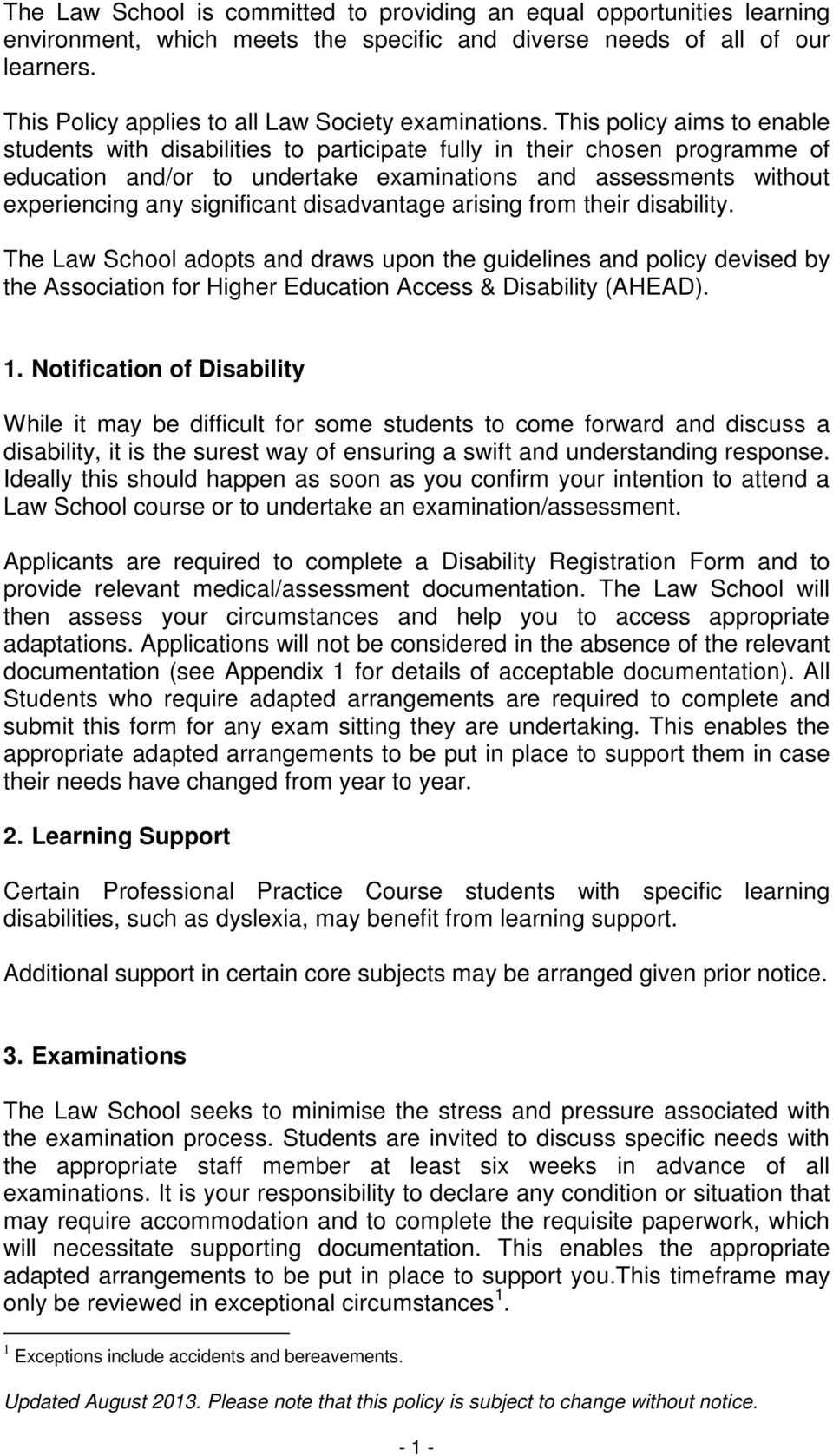 This policy aims to enable students with disabilities to participate fully in their chosen programme of education and/or to undertake examinations and assessments without experiencing any significant