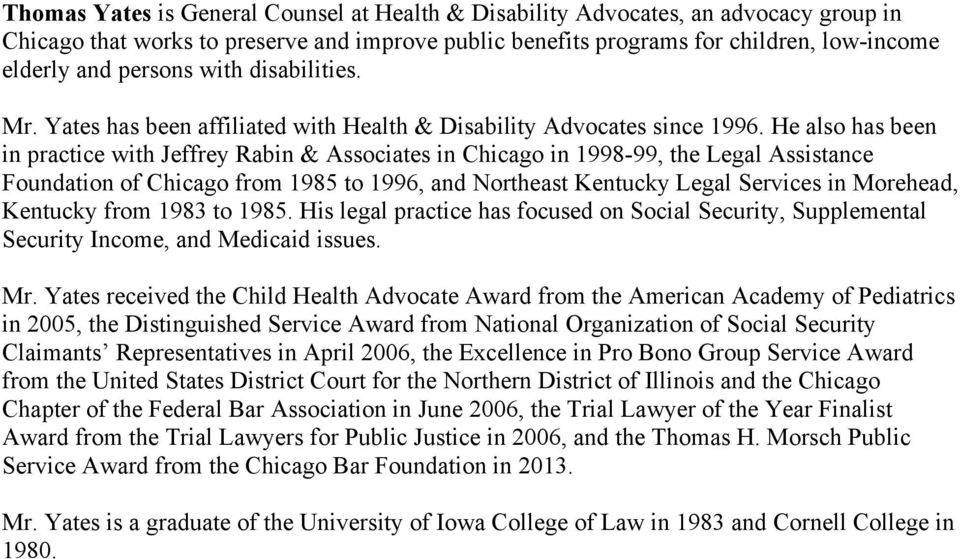 He also has been in practice with Jeffrey Rabin & Associates in Chicago in 1998-99, the Legal Assistance Foundation of Chicago from 1985 to 1996, and Northeast Kentucky Legal Services in Morehead,