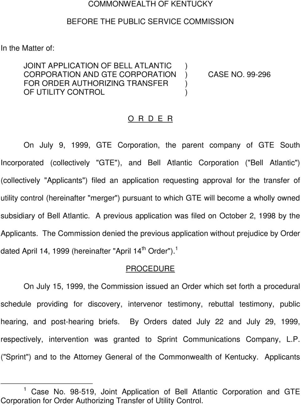 "Corporation (""Bell Atlantic"") (collectively ""Applicants"") filed an application requesting approval for the transfer of utility control (hereinafter ""merger"") pursuant to which GTE will become a"