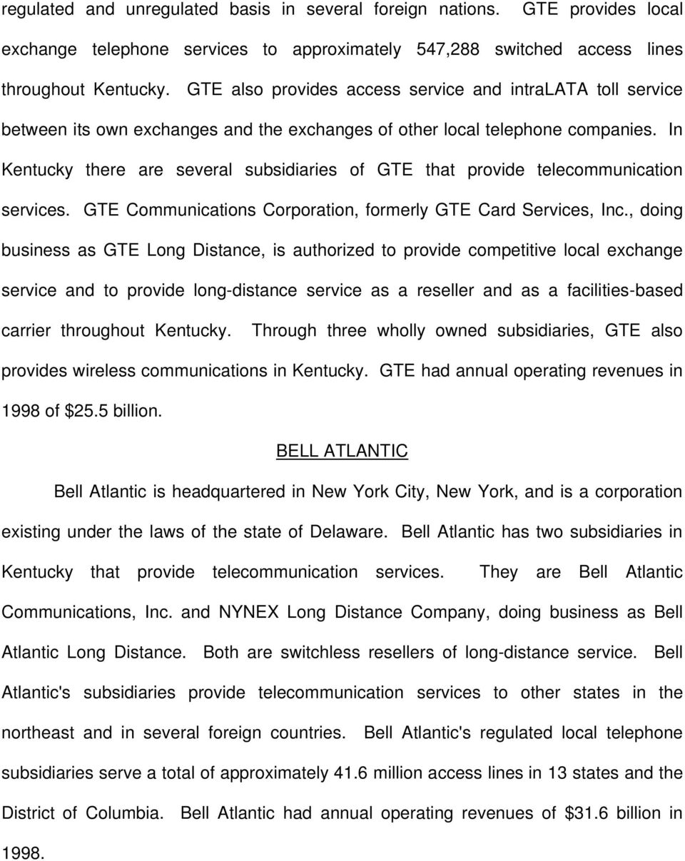 In Kentucky there are several subsidiaries of GTE that provide telecommunication services. GTE Communications Corporation, formerly GTE Card Services, Inc.