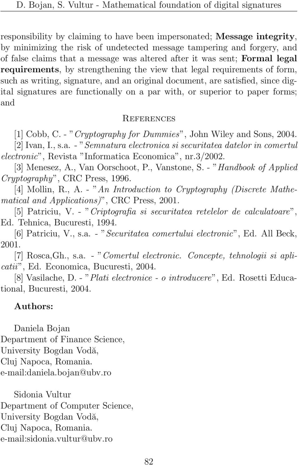 functionally on a par with, or superior to paper forms; and References [1] Cobb, C. - Cryptography for Dummies, John Wiley and Sons, 2004. [2] Ivan, I., s.a. - Semnatura electronica si securitatea datelor in comertul electronic, Revista Informatica Economica, nr.