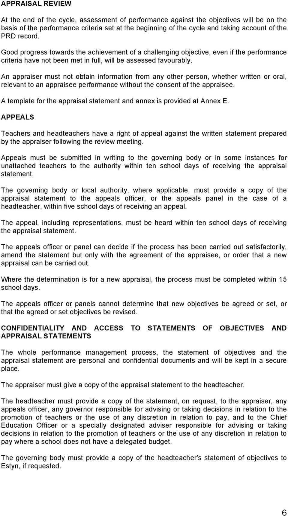 An appraiser must not obtain information from any other person, whether written or oral, relevant to an appraisee performance without the consent of the appraisee.