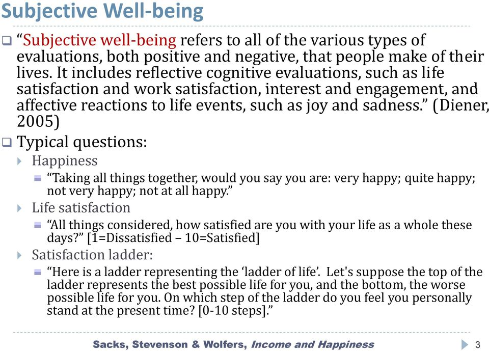 (Diener, 2005) Typical questions: Happiness Taking all things together, would you say you are: very happy; quite happy; not very happy; not at all happy.
